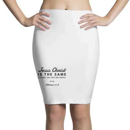 Jesus Christ Is The Same Yesterday Today And Forever Pencil Skirts Designed By Meganphoebe