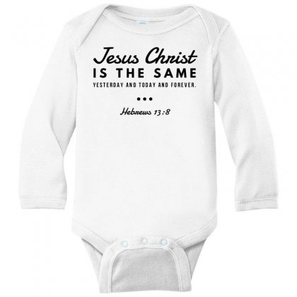 Jesus Christ Is The Same Yesterday Today And Forever Long Sleeve Baby Bodysuit Designed By Meganphoebe