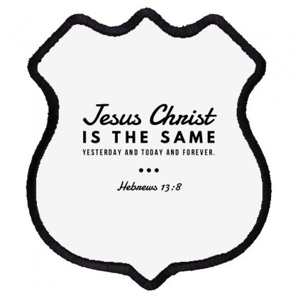 Jesus Christ Is The Same Yesterday Today And Forever Shield Patch Designed By Meganphoebe