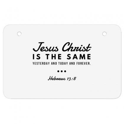 Jesus Christ Is The Same Yesterday Today And Forever Atv License Plate Designed By Meganphoebe