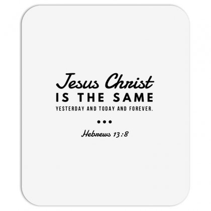Jesus Christ Is The Same Yesterday Today And Forever Mousepad Designed By Meganphoebe