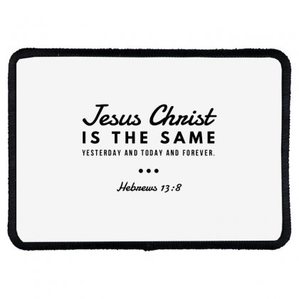 Jesus Christ Is The Same Yesterday Today And Forever Rectangle Patch Designed By Meganphoebe