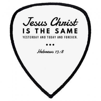 Jesus Christ Is The Same Yesterday Today And Forever Shield S Patch Designed By Meganphoebe