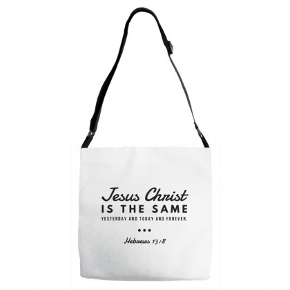 Jesus Christ Is The Same Yesterday Today And Forever Adjustable Strap Totes Designed By Meganphoebe