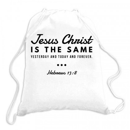 Jesus Christ Is The Same Yesterday Today And Forever Drawstring Bags Designed By Meganphoebe