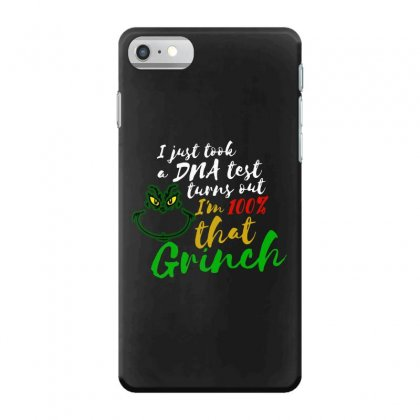 I Just Took A Dna Test Turns Out I'm 100% That Grinch Iphone 7 Case Designed By Meganphoebe