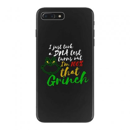 I Just Took A Dna Test Turns Out I'm 100% That Grinch Iphone 7 Plus Case Designed By Meganphoebe