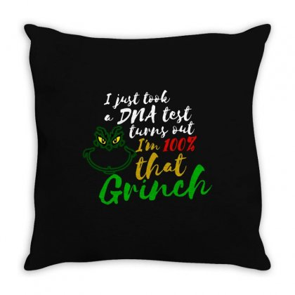 I Just Took A Dna Test Turns Out I'm 100% That Grinch Throw Pillow Designed By Meganphoebe