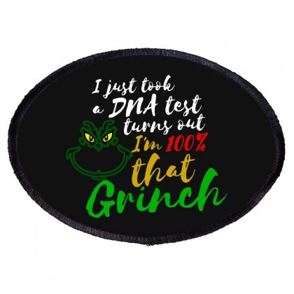 I Just Took A Dna Test Turns Out I'm 100% That Grinch Oval Patch Designed By Meganphoebe