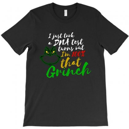 I Just Took A Dna Test Turns Out I'm 100% That Grinch T-shirt Designed By Meganphoebe
