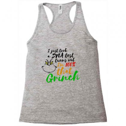 I Just Took A Dna Test Turns Out    I'm 100% That Grinch Racerback Tank Designed By Meganphoebe