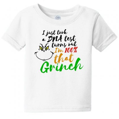 I Just Took A Dna Test Turns Out    I'm 100% That Grinch Baby Tee Designed By Meganphoebe