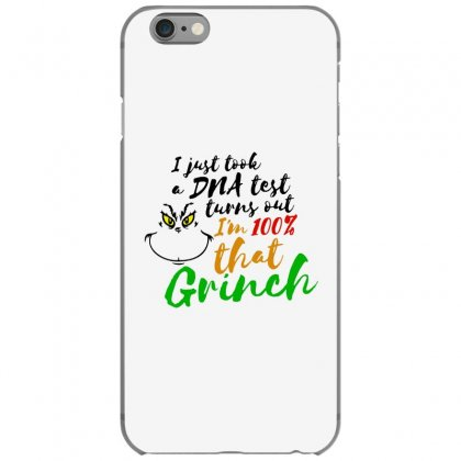 I Just Took A Dna Test Turns Out    I'm 100% That Grinch Iphone 6/6s Case Designed By Meganphoebe