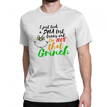 I Just Took A Dna Test Turns Out    I'm 100% That Grinch Classic T-shirt Designed By Meganphoebe