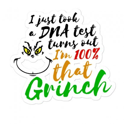 I Just Took A Dna Test Turns Out    I'm 100% That Grinch Sticker Designed By Meganphoebe