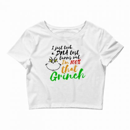 I Just Took A Dna Test Turns Out    I'm 100% That Grinch Crop Top Designed By Meganphoebe