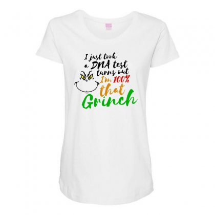 I Just Took A Dna Test Turns Out    I'm 100% That Grinch Maternity Scoop Neck T-shirt Designed By Meganphoebe