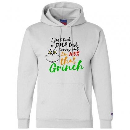 I Just Took A Dna Test Turns Out    I'm 100% That Grinch Champion Hoodie Designed By Meganphoebe