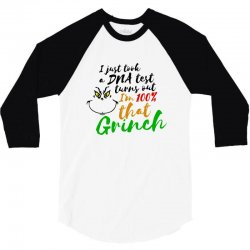 i just took a dna test turns out    i'm 100% that grinch 3/4 Sleeve Shirt | Artistshot