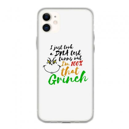 I Just Took A Dna Test Turns Out    I'm 100% That Grinch Iphone 11 Case Designed By Meganphoebe