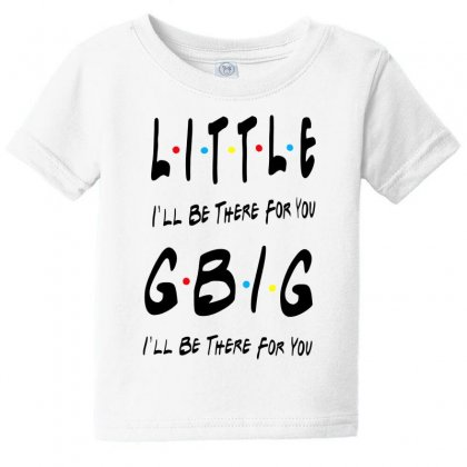 Litle Gbig Matching Sorority   I'll Be There For You Baby Tee Designed By Meganphoebe