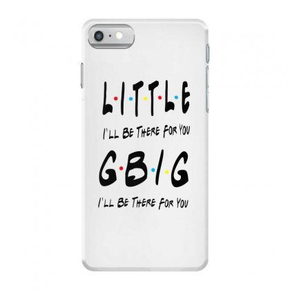 Litle Gbig Matching Sorority   I'll Be There For You Iphone 7 Case Designed By Meganphoebe