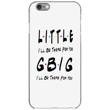 Litle Gbig Matching Sorority   I'll Be There For You Iphone 6/6s Case Designed By Meganphoebe