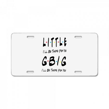 Litle Gbig Matching Sorority   I'll Be There For You License Plate Designed By Meganphoebe