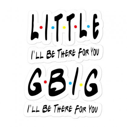 Litle Gbig Matching Sorority   I'll Be There For You Sticker Designed By Meganphoebe