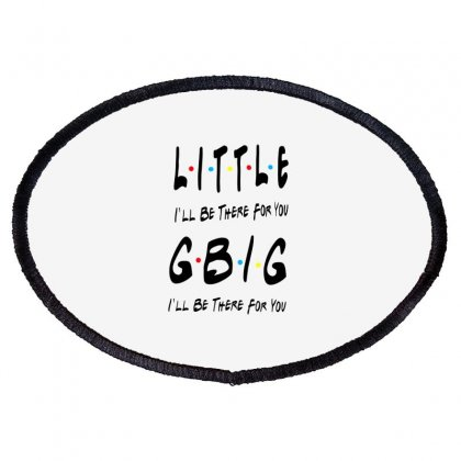 Litle Gbig Matching Sorority   I'll Be There For You Oval Patch Designed By Meganphoebe
