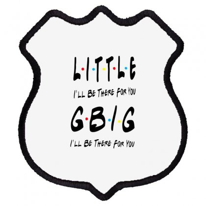 Litle Gbig Matching Sorority   I'll Be There For You Shield Patch Designed By Meganphoebe