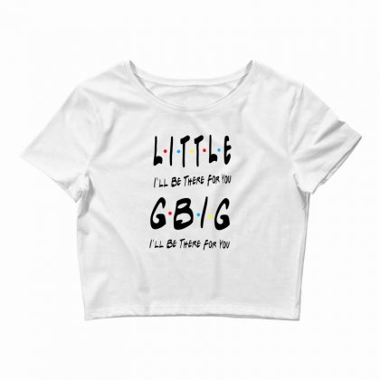 Litle Gbig Matching Sorority   I'll Be There For You Crop Top Designed By Meganphoebe