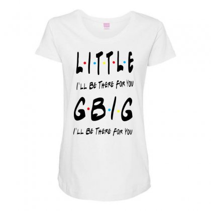 Litle Gbig Matching Sorority   I'll Be There For You Maternity Scoop Neck T-shirt Designed By Meganphoebe