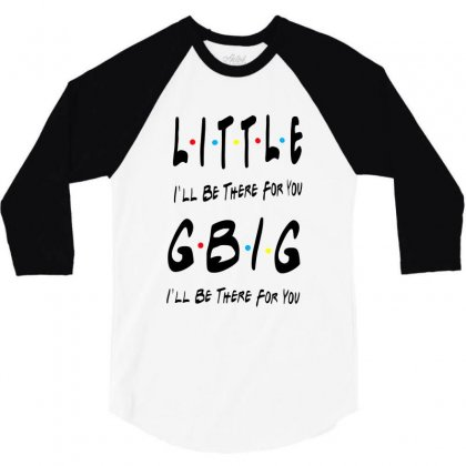 Litle Gbig Matching Sorority   I'll Be There For You 3/4 Sleeve Shirt Designed By Meganphoebe