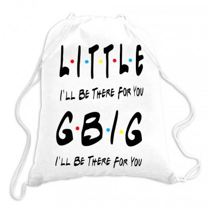 Litle Gbig Matching Sorority   I'll Be There For You Drawstring Bags Designed By Meganphoebe