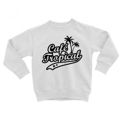 Cafe Tropical In Black Toddler Sweatshirt Designed By Meganphoebe