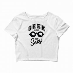 geek is the new sexy Crop Top | Artistshot