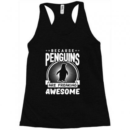 Because Penguins Are Freaking Awesome Racerback Tank Designed By Meganphoebe