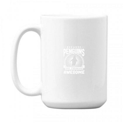 Because Penguins Are Freaking Awesome 15 Oz Coffe Mug Designed By Meganphoebe
