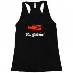 ha gotcha funny crab funny Racerback Tank | Artistshot