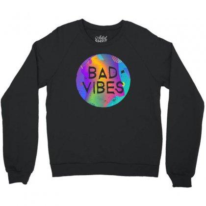 Bad Vibes Crewneck Sweatshirt Designed By Meganphoebe