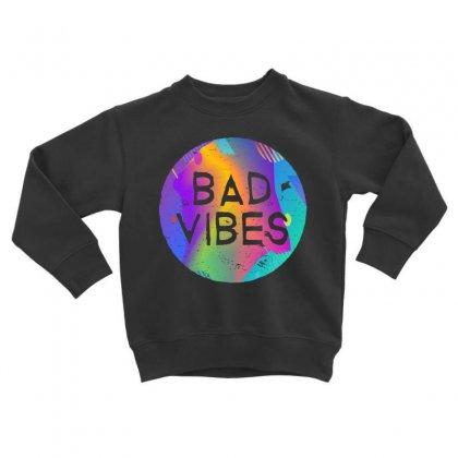 Bad Vibes Toddler Sweatshirt Designed By Meganphoebe
