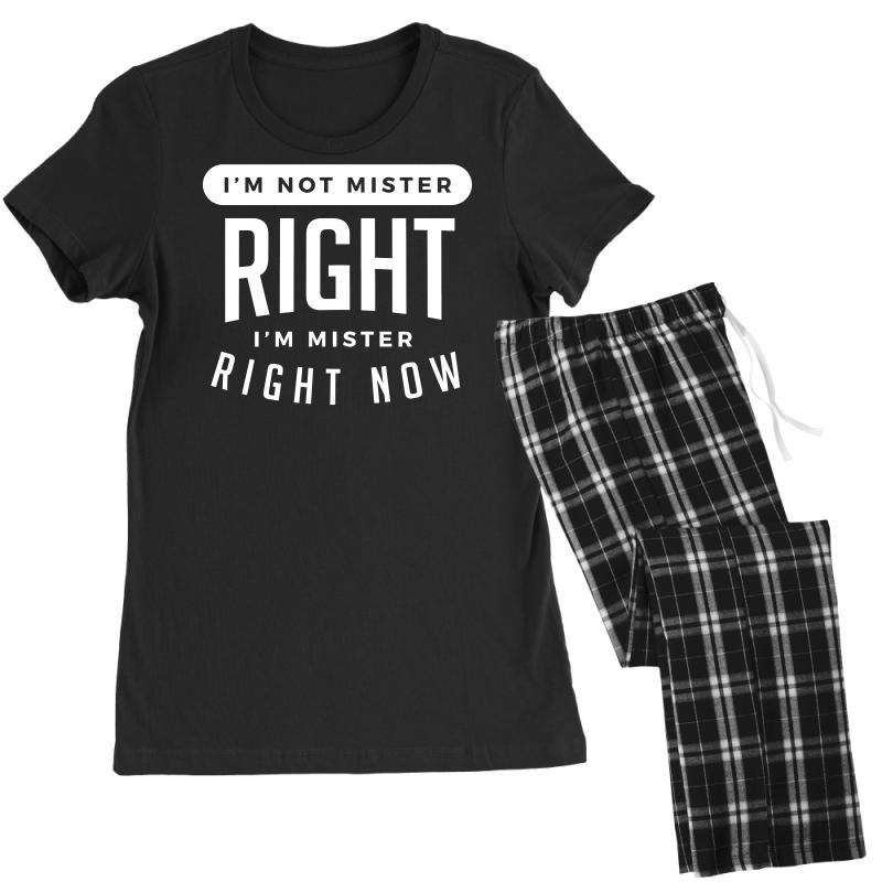 I'm Not Mister Right I'm Mister Right Now Women's Pajamas Set | Artistshot