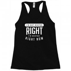 i'm not mister right i'm mister right now Racerback Tank | Artistshot