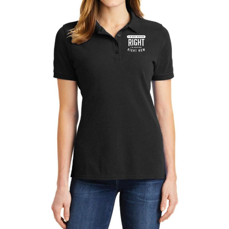 I'm Not Mister Right I'm Mister Right Now Ladies Polo Shirt   Artistshot