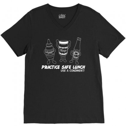 Practice Safe Lunch Use A Condiment V-neck Tee Designed By Daudart