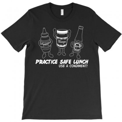 Practice Safe Lunch Use A Condiment T-shirt Designed By Daudart