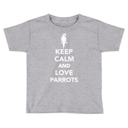 Keep Calm And Love Parrots Toddler T-shirt Designed By Secreet