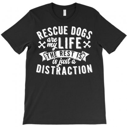 Rescue Dogs Are My Life Dog Rescue T-shirt Designed By Secreet