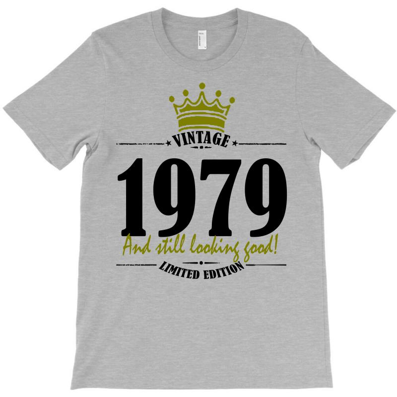 Vintage 1979 And Still Looking Good T-shirt | Artistshot